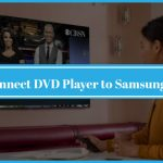 How to Connect DVD Player to Samsung Smart Tv
