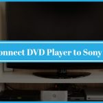 How to Connect DVD Player to Sony Smart Tv