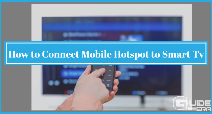 How to Connect Mobile Hotspot to Smart Tv