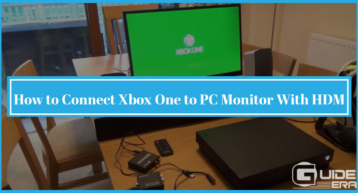 How to Connect Xbox One to PC Monitor With HDM