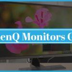 Are BenQ Monitors Good?