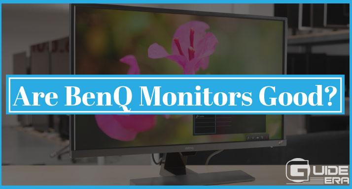 Are BenQ Monitors Good