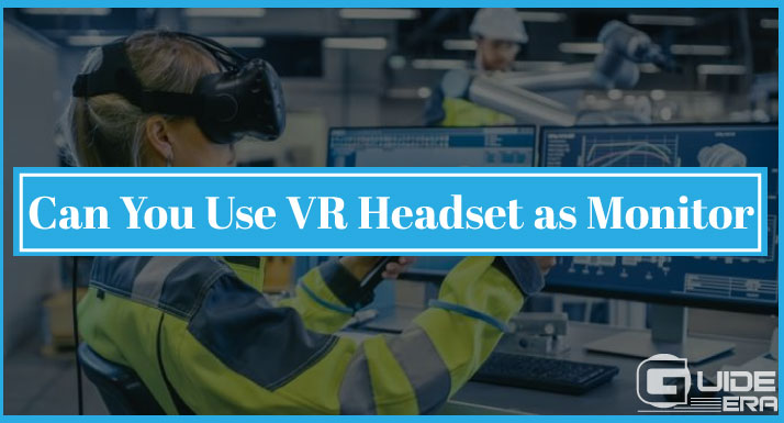 Can You Use VR Headset as Monitor
