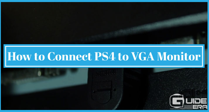How to Connect PS4 to VGA Monitor