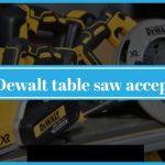 Which Dewalt Table Saw Accepts Dado