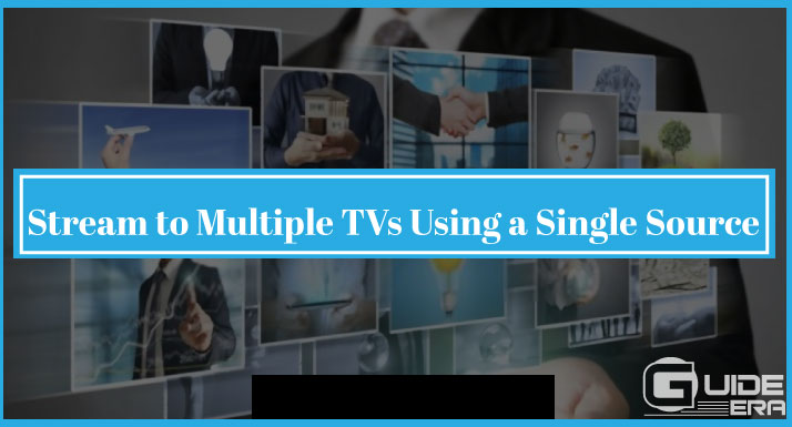 Stream to Multiple TVs Using a Single Source